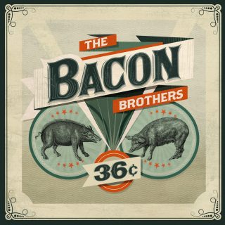 The Bacon Brothers – 36¢ – 2014