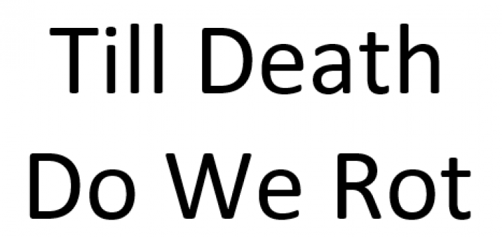 Till Death Do We Rot
